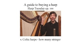 Buying a Harp - how many strings? (Harp Tuesday ep. 100)