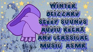 Winter Blizzard   Sleep Sounds Audio   Relax  and Classical Music  ASMR
