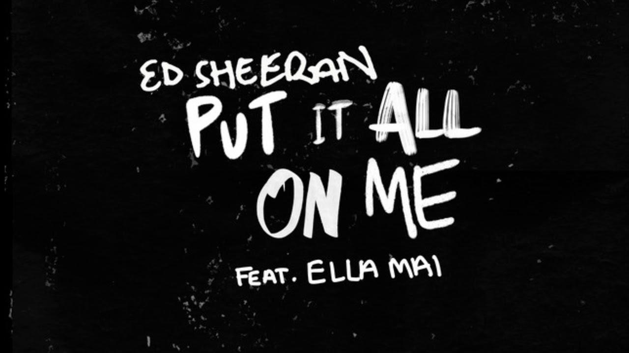 Ed Sheeran - Put It All On Me ft Ella Mai