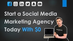 How to Start a Social Media Marketing Agency in 2018 | Completely From Scratch, With $0