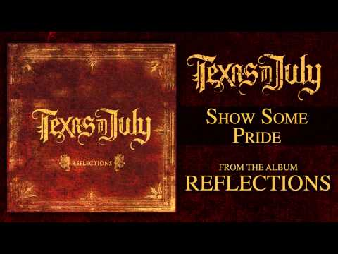 Texas In July - Show Some Pride (Reflections OUT NOW)