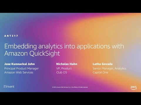 AWS re:Invent 2019: Embedding analytics into applications with Amazon QuickSight (ANT217)