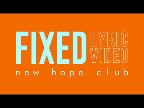 New Hope Club - Fixed (Lyric Video)