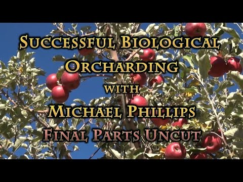 Successful Biological Orcharding with Michael Phillips Final Parts UNCUT