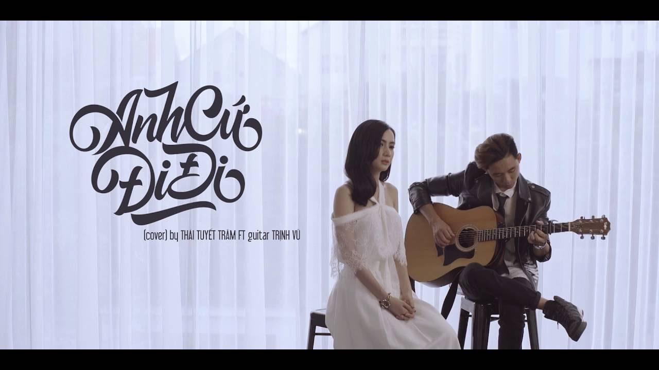 Anh Cứ Đi Đi (Acoustic Cover) - Thái Tuyết Trâm ft Guitar Trịnh Vũ - YouTube