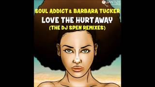 Soul Addict & Barbara Tucker - Love The Hurt Away (DJ Spen Remix)