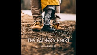 """""""The Fathers Heart"""" Genesis 22: 1 - 18"""