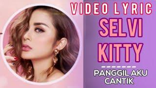Selvi Kitty - Panggil Aku Cantik (Official Video Lyrics) #lirik
