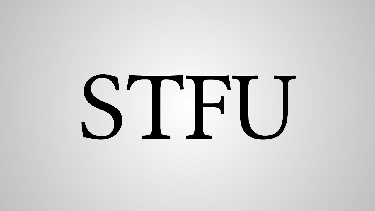 stfu_WhatDoesSTFUStandFor-YouTube