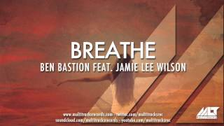 Ben Bastion ft. Jamie Lee Wilson - Breathe (Vocal Mix) [OUT NOW!]