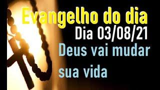 Evangelho do dia 03/08/21 com reflexão e Oração, Deus vai te renovar