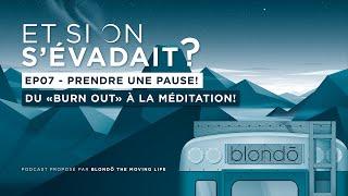 """PRENDRE UNE PAUSE! Du """"Burn Out"""" à la méditation! - """"ET SI ON S'ÉVADAIT?"""" - ÉPISODE 07"""