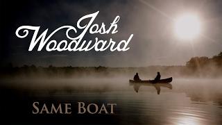 "Josh Woodward: ""Same Boat"" (VideoSong)"