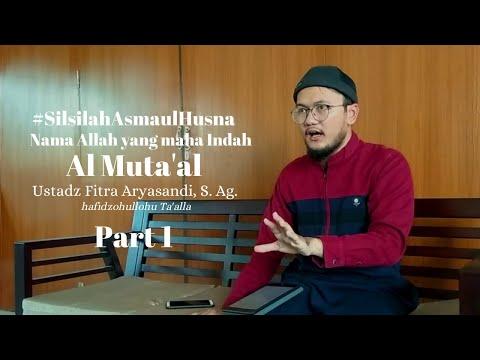 #SilsilahAsmaulHusna - Nama Allah Al Muta'al Part 1 - Ustadz Fitra Aryasandi, S. Ag. Hafidzohulloh