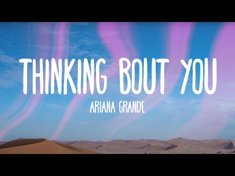 Ariana Grande - Thinking Bout You (Audio Only)