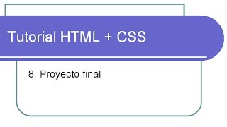 8. Tutorial HTML + CSS - Proyecto final