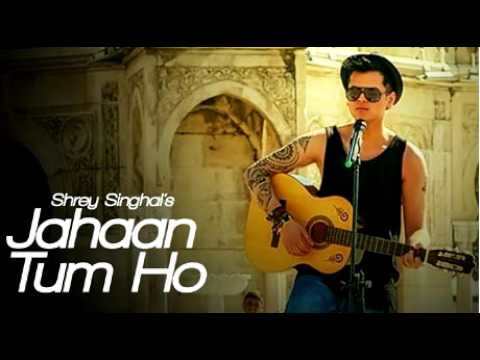 Jahaan Tum Ho Audio Song - Shrey Singhal -...