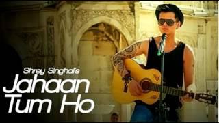 Jahaan Tum Ho Audio Song - Shrey Singhal - Latest Song 2016 - 7Hits