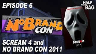Half in the Bag Episode 6: Scream 4 and No Brand Con