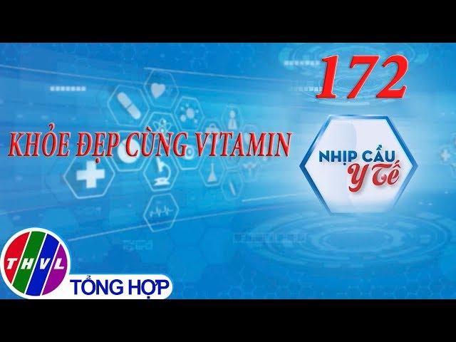 THVL | Nhịp cầu y tế - Kỳ 172: Khỏe đẹp cùng vitamin