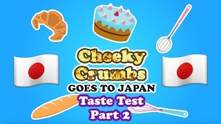 Cheeky Crumbs goes to Japan - Day 7.5 - Taste Test Part 2