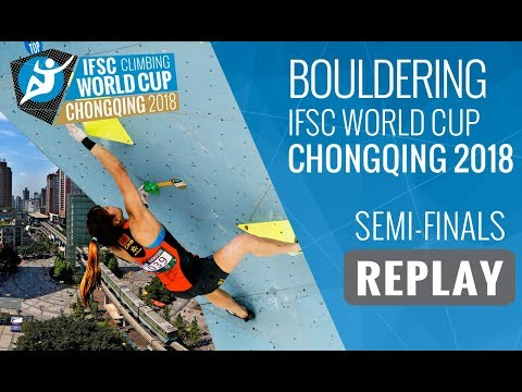 IFSC Climbing World Cup Chongqing 2018 - Bouldering - Semi-Finals - Men/Women