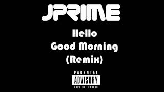 Jprime - Hello Good Morning (Remix)