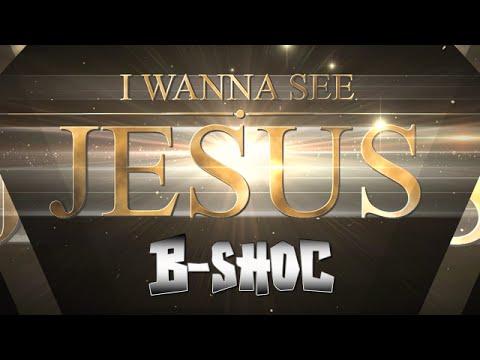 B-SHOC - I Wanna See Jesus | @bshoc