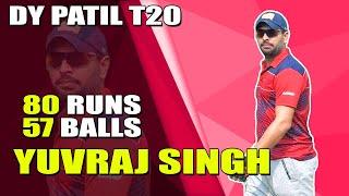YUVRAJ SINGH LATEST BATTING 80 RUNS IN 57 BALLS DY PATIL T20 LEAGUE 2019