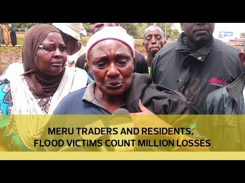 Meru traders and residents, flood victims count million losses