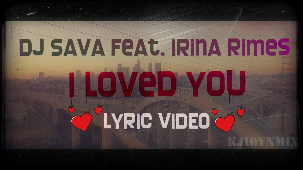 DJ Sava feat. Irina Rimes - I Loved You [Lyric video]