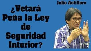 Julio Astillero. ¿Vetará Peña la Ley de Seguridad Interior?