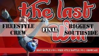 FREESTYLE CREW vs BIGGEST SOUTHSIDE | FINAL | THE LAST WAR 2015