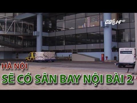 """(VTC14)_Hà Nội sẽ có sân bay """"Nội Bài 2"""""""