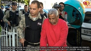 Comando 190 Araxá - Julgamento Gaspar Alves,homicídio de Ana Clara, de 11 anos em Araxá/MG em 2012.