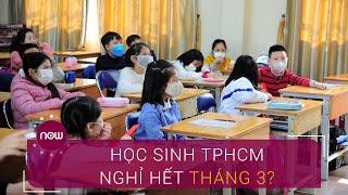 TPHCM kiến nghị cho học sinh nghỉ hết tháng 3 | VTC Now