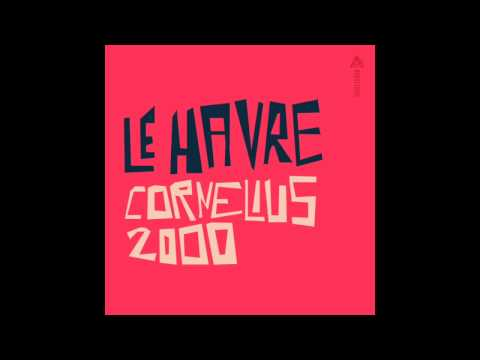 Cornelius 2000 • Le Havre ( instrumental )