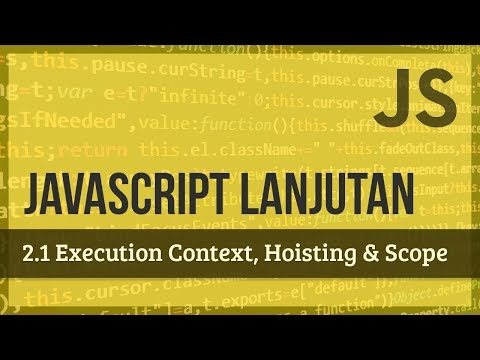 JAVASCRIPT LANJUTAN | 2.1 Execution Context, Hoisting & Scope