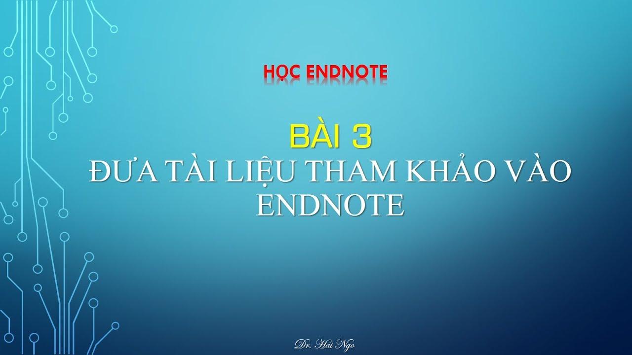 Học Endnote - Bài 3: Nhập tài liệu tham khảo vào endnote