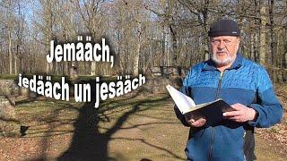 """""""Jemääch, jedääch un jesääch"""""""