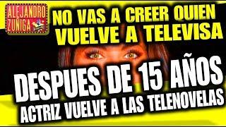 ACTRIZ REGRESARIA A TELEVISA DESPUES DE 15 AÑOS