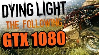 Dying Light The Following GTX 1080 OC | 1080p & 1440p Maxed Out | FRAME-RATE TEST