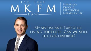 Mirabella, Kincaid, Frederick & Mirabella, LLC Video - My Spouse and I Are Still Living Together. Can We Still File for Divorce? | Wheaton, IL