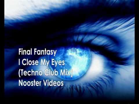 Final Fantasy - I Close My Eyes ( Techno Club Mix ) HQ