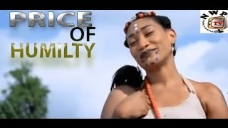 Price of humility  -   Nigeria Nollywood Movie