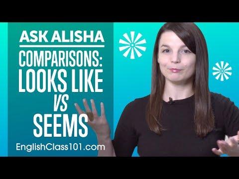 English Comparisons: LOOKS LIKE vs SEEMS