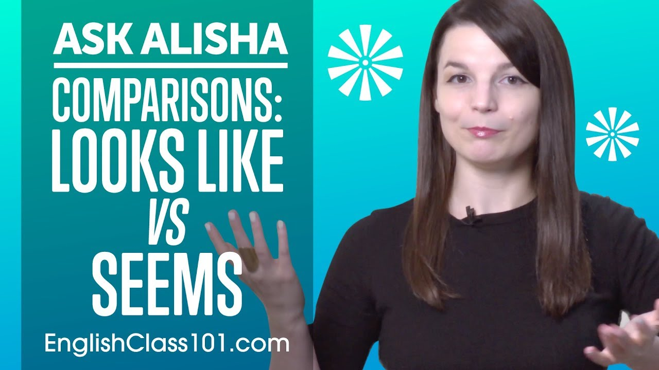 Download English Comparisons: LOOKS LIKE vs SEEMS