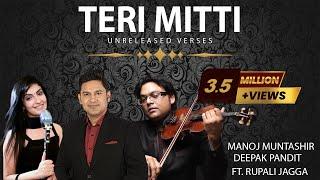 teri-mitti-song-unreleased-verses-manoj-muntashir-deepak-pandit-rupali-jagga