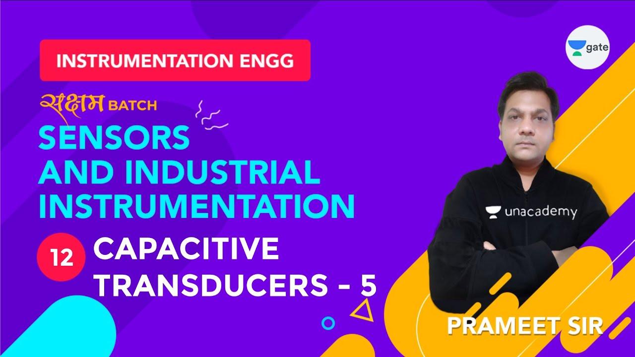 Capacitive Transducers - 5 | Sensors and Industrial Instrumentation | Lec 12 | GATE Instrumentation