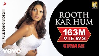 Video Rooth Kar Hum - Gunaah | Dino Morea | Bipasha Basu download MP3, 3GP, MP4, WEBM, AVI, FLV Juli 2018
